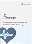 5 Steps to Improving the Physician-Patient Relationship with Technology